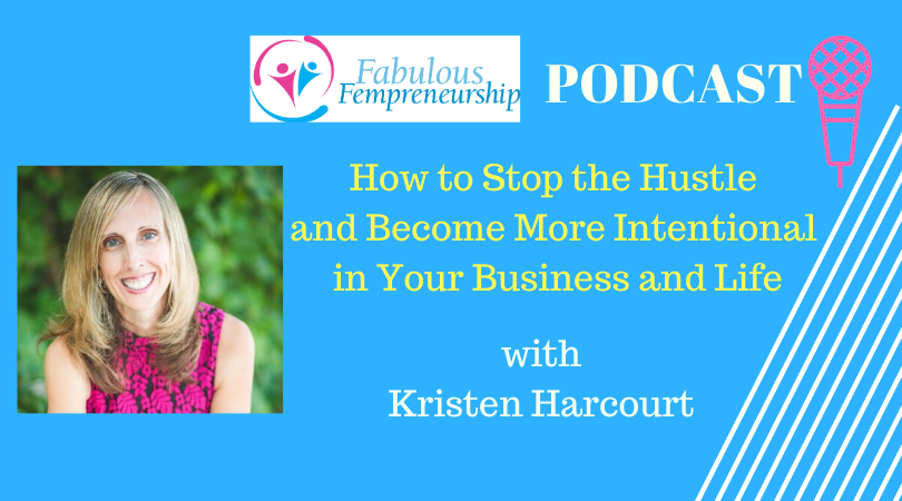 How to Stop the Hustle and Become More Intentional in Your Business and Life