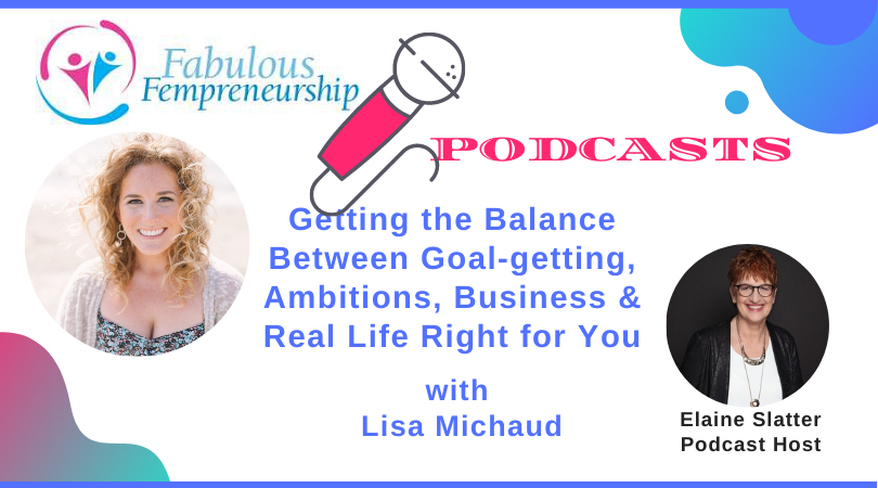 Getting the Balance Between Goal-Getting, Ambitions, Business & Real Life Right for You!